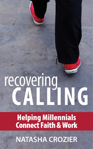 Recovering Calling Helping Millennials Connect Faith and Work